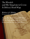 The Messiah and His Kingdom to Come: A Biblical Road Map