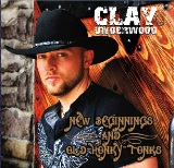 Clay Underwood/ New Beginnings and Old Honky Tonks