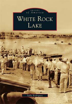 Discover History of White Rock Lake -- Arcadia Publishing | PRLog