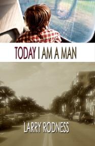 """""""Today I Am A Man"""" by Larry Rodness"""