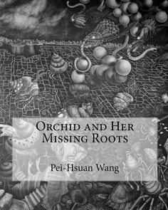 Orchid and Her Missing Roots by Pei-Hsuan Wang