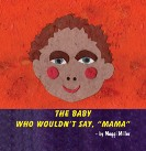 The Baby Who Wouldn't Say Mama