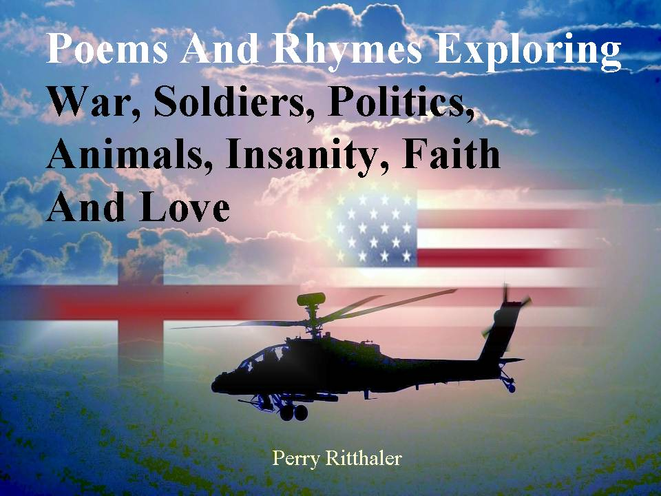 Poems and Rhymes Exploring War, Soldiers, Politics, Animals, Insanity,