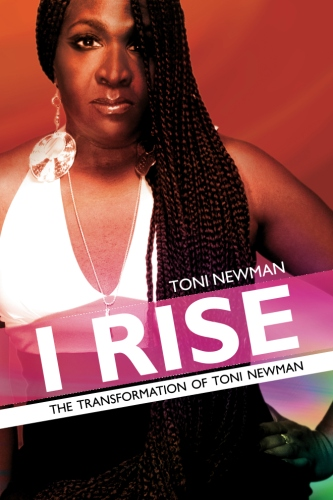 I RISE-THE TRANFORMATION OF TONI NEWMAN