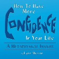 How to Have More Confidence In Your Life