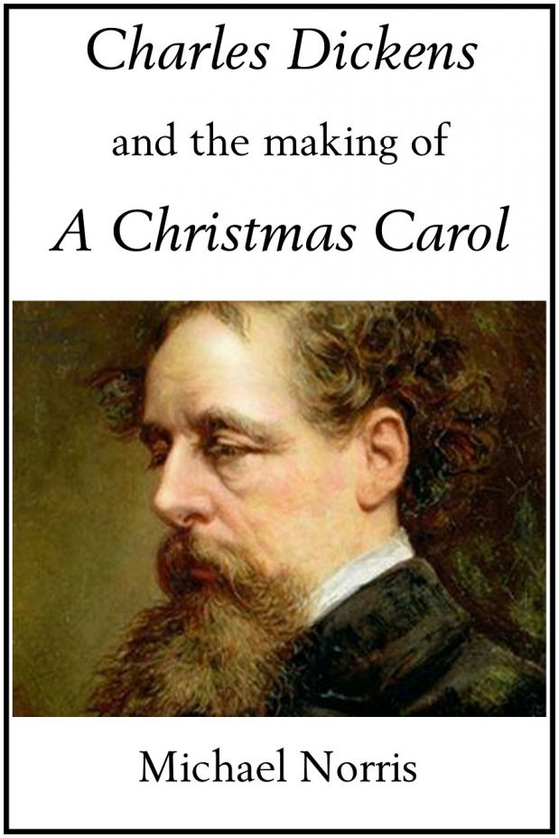 CHARLES DICKENS & the making of A CHRISTMAS CAROL