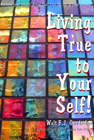Living True to Your Self at www.waltgoodridge.ccom