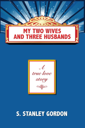 "S. Stanley Gordon ""My Two Wives and Three Husband"
