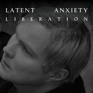 Latent Anxiety - Liberation