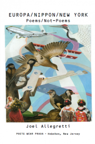 """Europa/Nippon/New York: Poems/Not Poems"" by Joel Allegretti"
