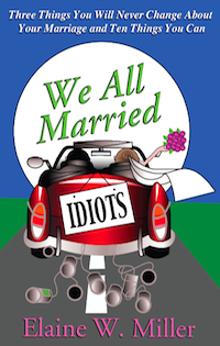 We All Married Idiots: Three Things You Will Never Change About Your Marriage