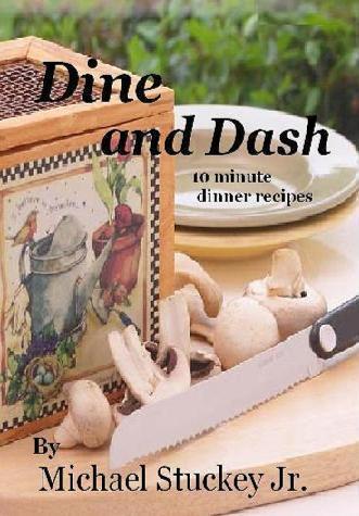 Dine and Dash - 10 Minute Dinner Recipe - ebook