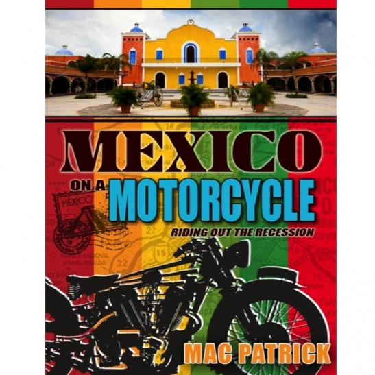 MEXICO On A Motorcycle: Riding Out the Recession ~ Now! on Kindle & iReaders