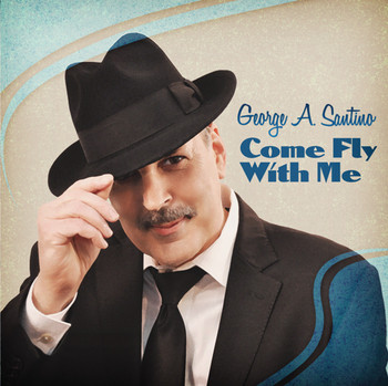 "George A. Santino ""Come Fly With Me"""