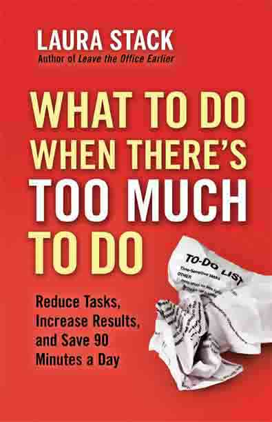 What to do When There's Too Much to Do, By Laura Stack
