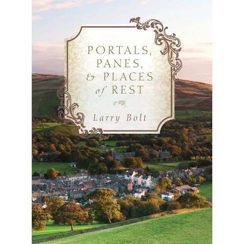 Portals, Panes and Places of Rest by Larry Bolt