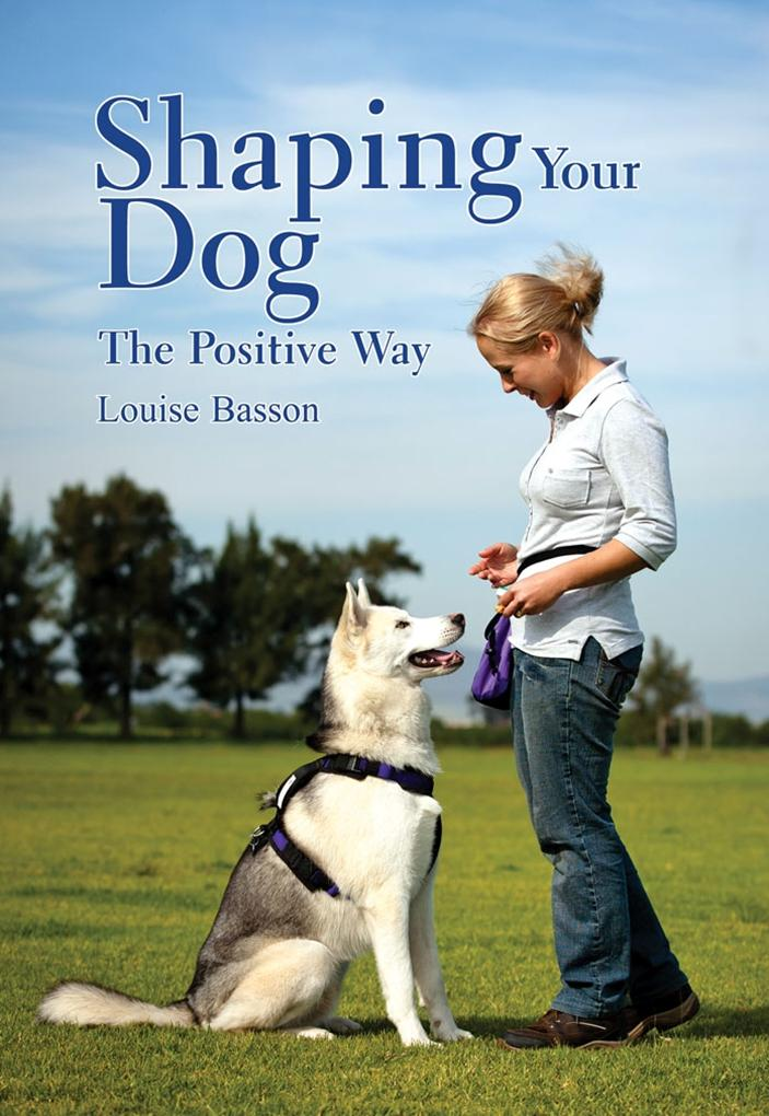 Shaping Your Dog the Positive Way