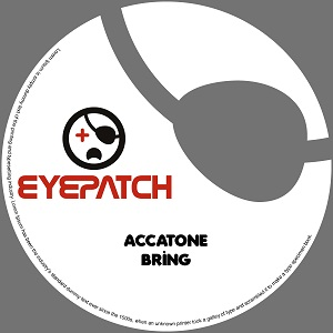 [EP2012048] Accatone - Bring is out now on Eyepatch Recordings!