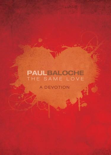 Paul Baloche - The Same Love- A Devotion