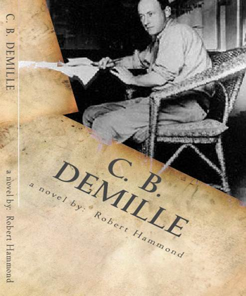 C.B. DeMille a novel by Robert Hammond