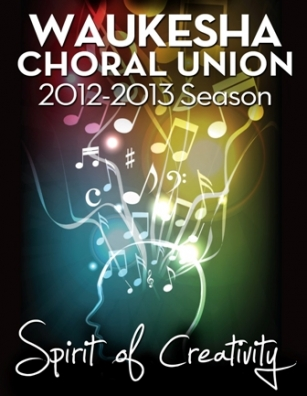 Waukesha Choral Union 2012-2013 Season: Spirit of Creativity