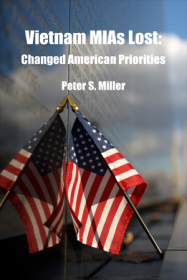 Vietnam MIAs Lost: Changed American Priorities by Peter Miller