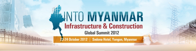 INTO MYANMAR: Infrastructure & Construction Conference & Expo 2012