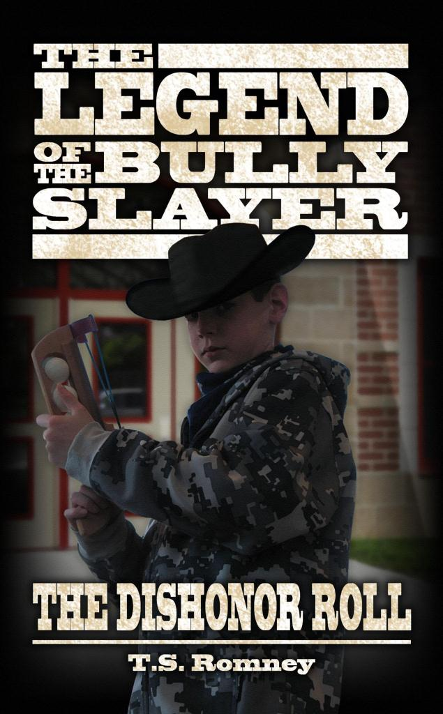The Legend of the Bully Slayer: The Dishonor Roll, By T.S. Romney