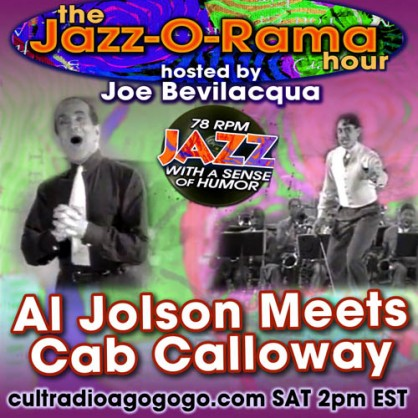 Al Jolson Meets Cab Calloway Saturday, October 12, 2 pm ET on cultradioagogo.com