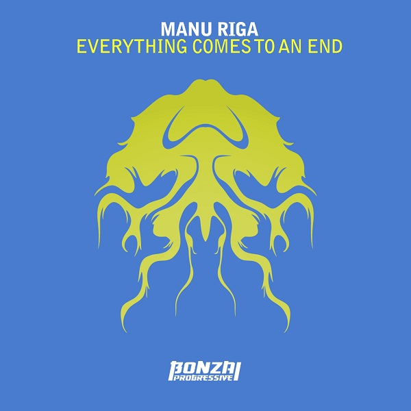 Manu Riga - Everything Comes To An End [Bonzai Progressive]
