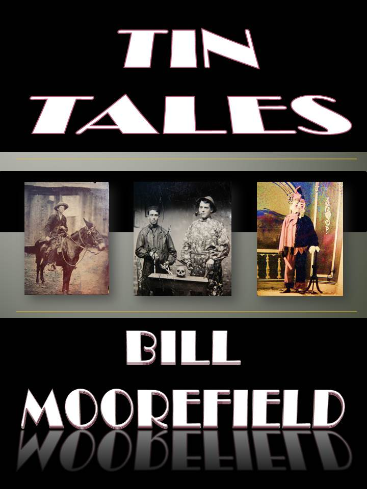 "Author Bill Moorefield's, ""TIN TALES"""