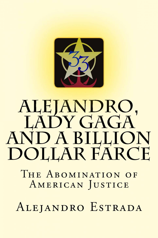 Alejandro, Lady Gaga and a Billion Dollar Farce:Abomination of  American Justice
