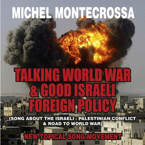Talking World War & Good Israeli Foreign Policy - Michel Montecrossa Single