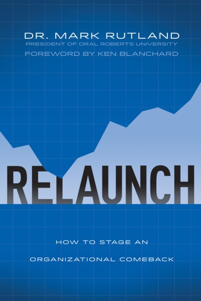 Dr. Mark Rutland's ReLaunch: How To Stage An Organizational Comeback