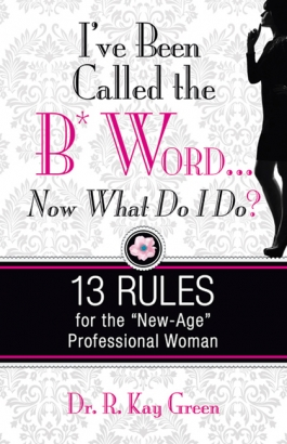 """I've Been Called the B* Word… Now What Do I Do?"" by Dr. R. Kay Green"