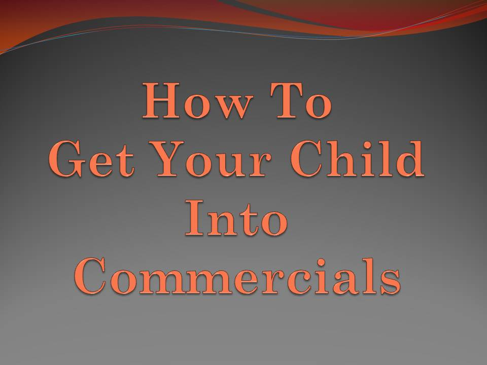 How To Get Your Child Into Commercials