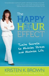 The Happy Hour Effect: 12 Secrets to Minimize Stress and Maximize Life