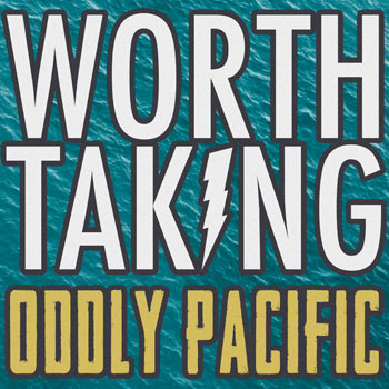 Worth Taking - Oddly Pacific