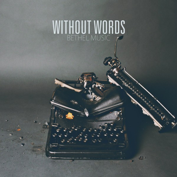 Bethel Music - Without Words Releases March 5