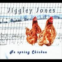 "Jiggley Jones ""No Spring Chicken"""