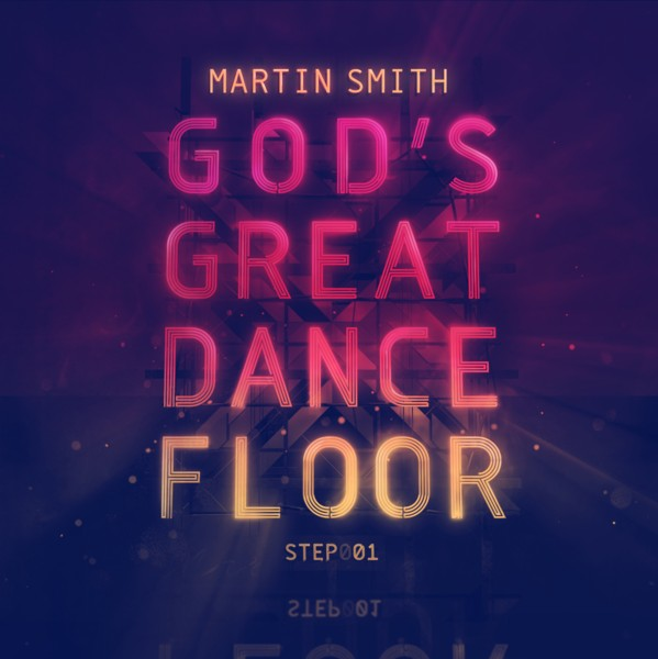 Martin Smith - God's Great Dance Floor, Step 01 Releases April 23