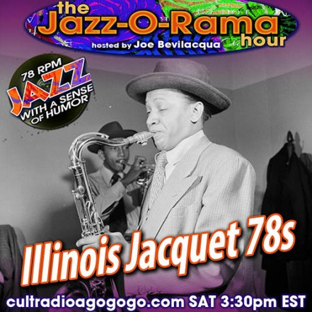 78s of Illinois Jacquet on Joe Bev's Jazz-O-Rama Saturday 3:30 pm cultradioagogo
