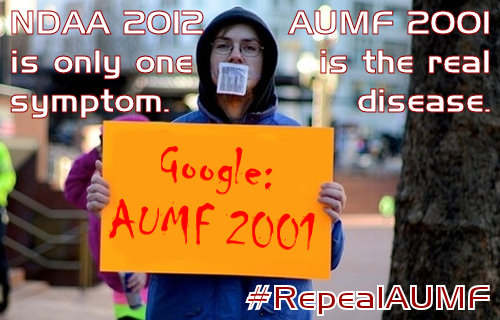 NDAA 2012 is a symptom. AUMF 2001 is the disease.