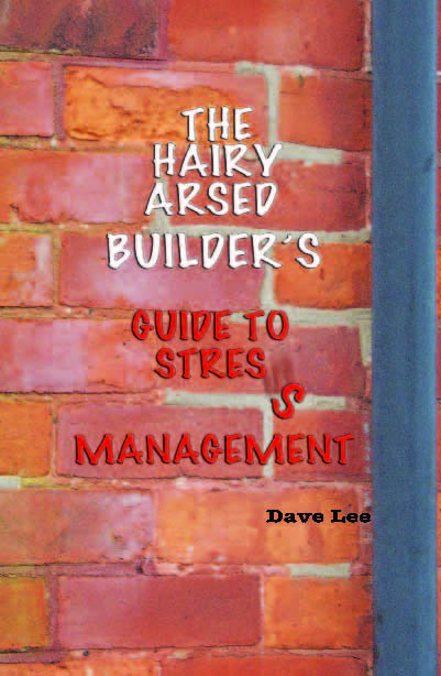 The Hairy Arsed Builders Guide to Stress Management