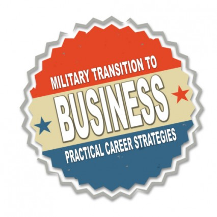 Practical Career Strategies for Military Transition to Business