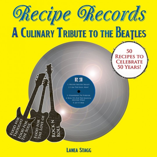 Recipe Records: A Culinary Tribute to The Beatles by Lanea Stagg