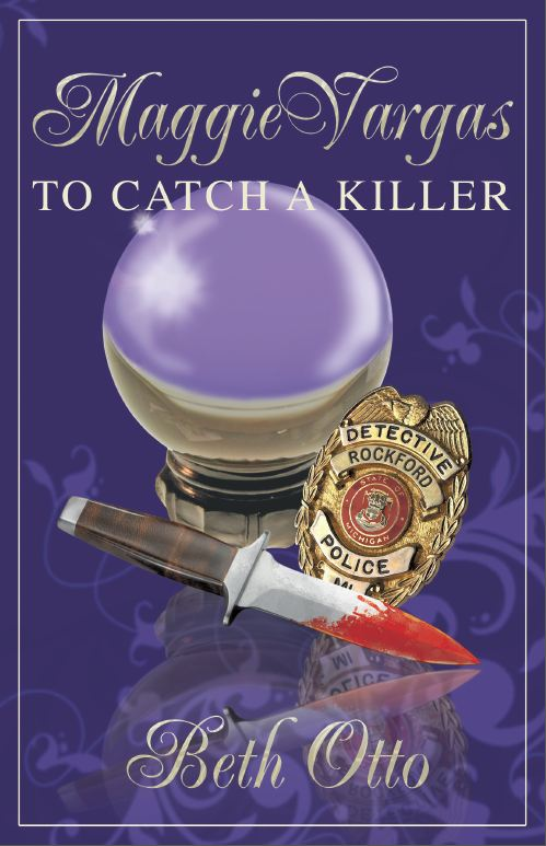 """Maggie Vargas: To Catch a Killer"" A Novel by Beth Otto"