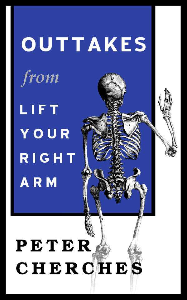 "Peter Cherches - ""Outtakes from Lift Your Right Arm"" (front cover)"