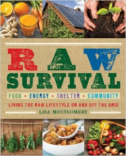 Raw Survival: Living the Raw Lifestyle On and Off the Grid by Lisa Montgomery