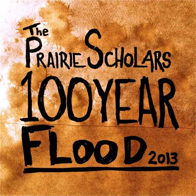 100 Year Flood by The Prairie Scholars : www.prairiescholars.com